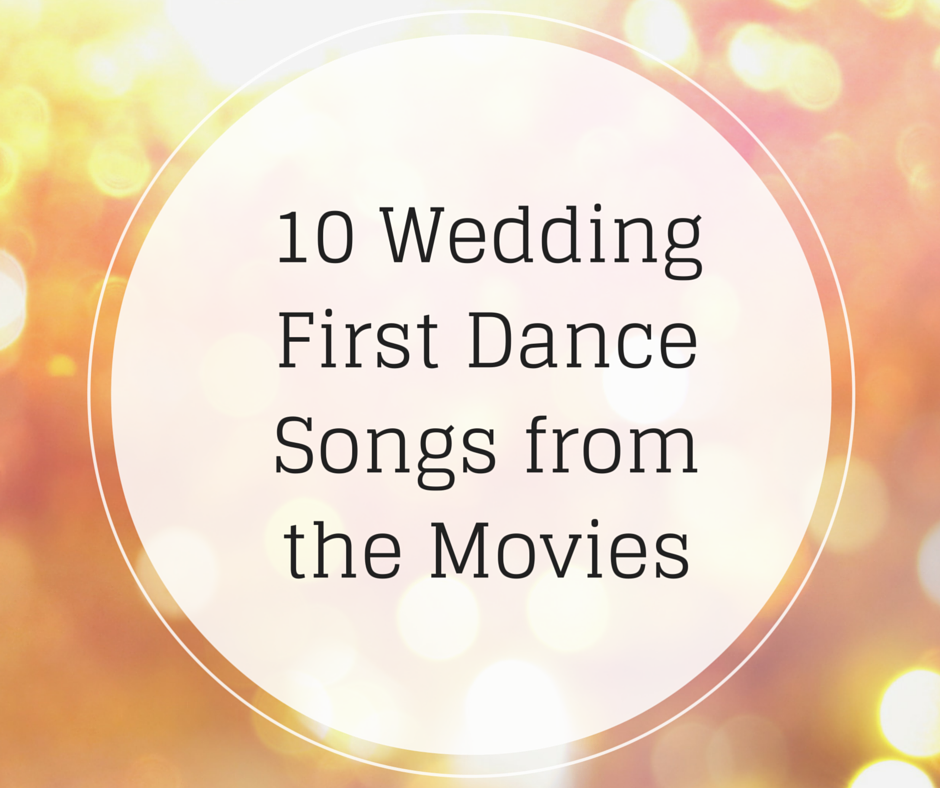 10 Wedding First Dance Songs From Movies