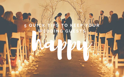 5 Quick Tips to keep your wedding guests happy!