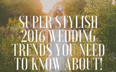 Super Stylish 2016 Wedding Trends you need to know about!